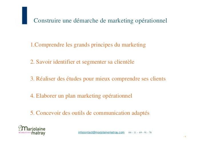 Construire une démarche de marketing opérationnel1.Comprendre les grands principes du marketing2. Savoir identifier et seg...