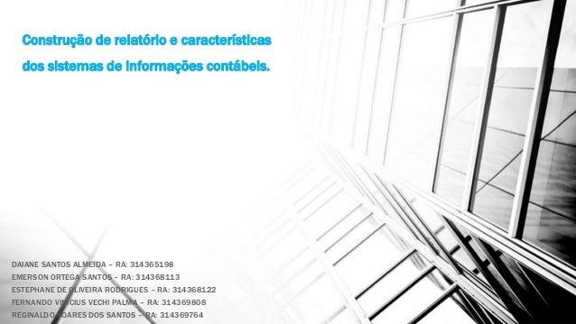 Construção de relatório e características dos sistemas de informações contábeis. DAIANE SANTOS ALMEIDA – RA: 314365198 EME...