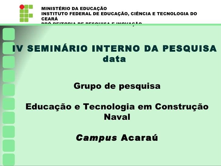 MINISTÉRIO DA EDUCAÇÃO     INSTITUTO FEDERAL DE EDUCAÇÃO, CIÊNCIA E TECNOLOGIA DO     CEARÁ     PRÓ-REITORIA DE PESQUISA E...