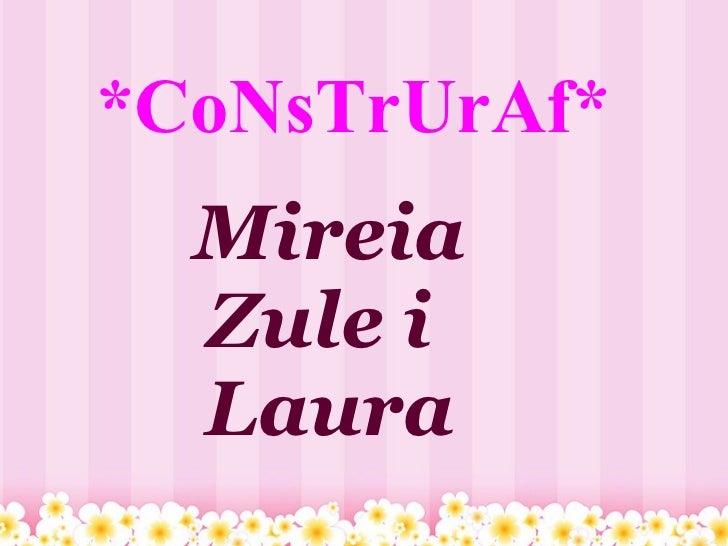 *CoNsTrUrAf* Mireia Zule i Laura