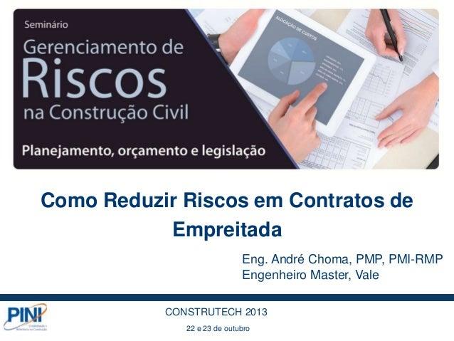 Eng. André Choma, PMP, PMI-RMP Engenheiro Master, Vale Como Reduzir Riscos em Contratos de Empreitada 22 e 23 de outubro C...