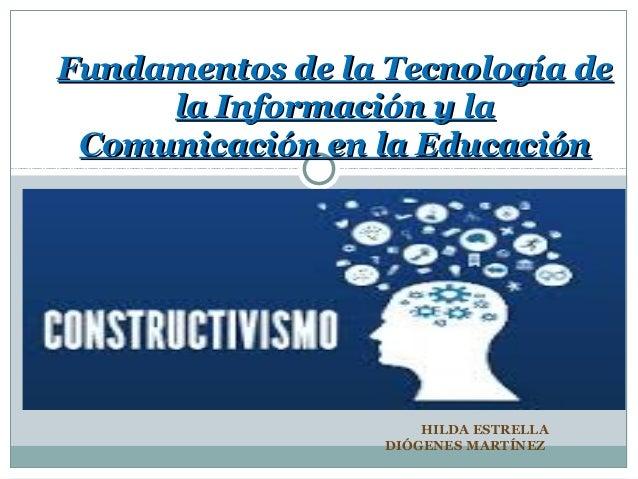 HILDA ESTRELLA DIÓGENES MARTÍNEZ Fundamentos de la Tecnología deFundamentos de la Tecnología de la Información y lala Info...