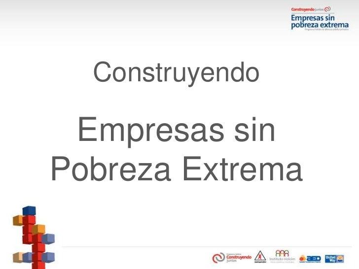 Presentación Empresas sin pobreza extrema. Construyendo empresas sin pobreza extrema.