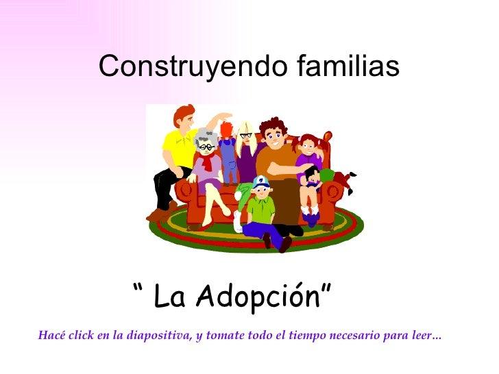 """Construyendo familias """"  La Adopción"""" Hacé click en la diapositiva, y tomate todo el tiempo necesario para leer…"""