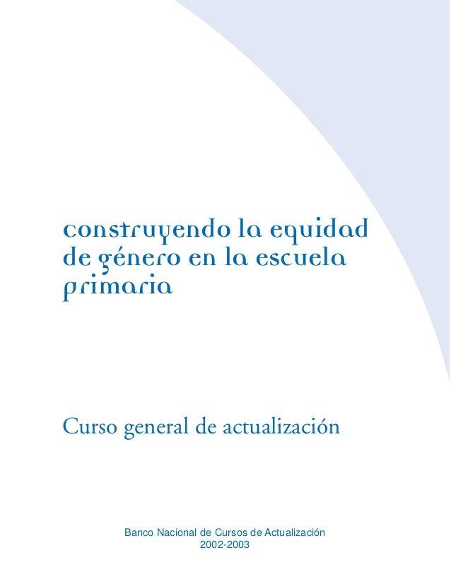 Construyendo la equidad de género en la escuela primaria  Curso general de actualización  Banco Nacional de Cursos de Actu...