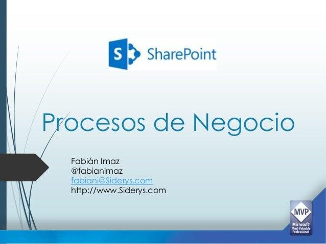Procesos de Negocio  Fabián Imaz  @fabianimaz  fabiani@Siderys.com  http://www.Siderys.com
