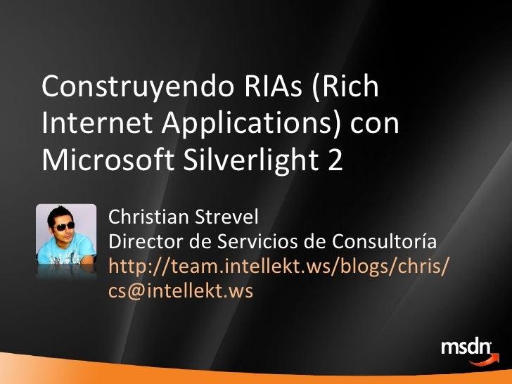 Construyendo RIAs (Rich Internet Applications) con Microsoft Silverlight 2 Christian Strevel Director de Servicios de Cons...