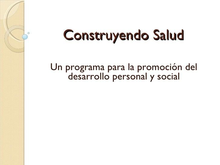 Construyendo Salud Un programa para la promoción del desarrollo personal y social