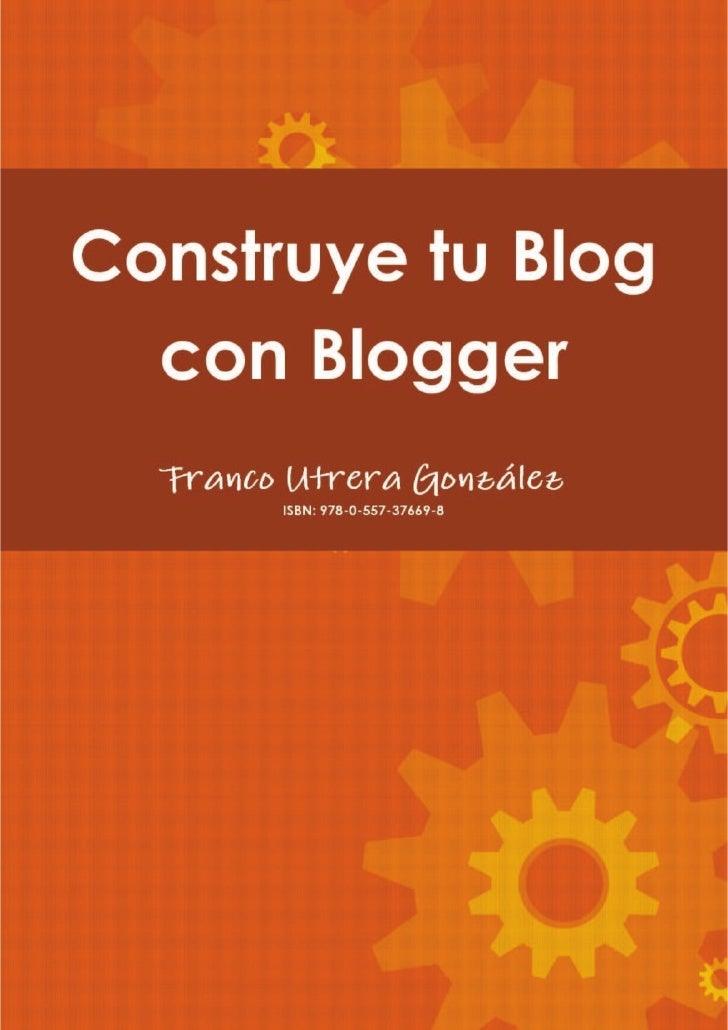 Construye tu Blog con Blogger.Bienvenido a este manual que tiene como propósitoilustrar los pasos a seguir para crear un b...