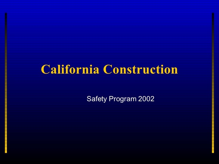 <ul><ul><ul><li>Safety Program 2002 </li></ul></ul></ul>California Construction