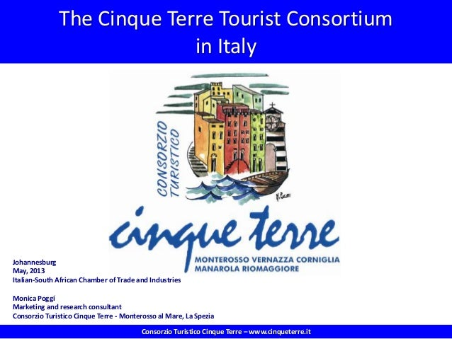 The Cinque Terre Tourist Consortium in Italy Johannesburg May, 2013 Italian-South African Chamber of Trade and Industries ...