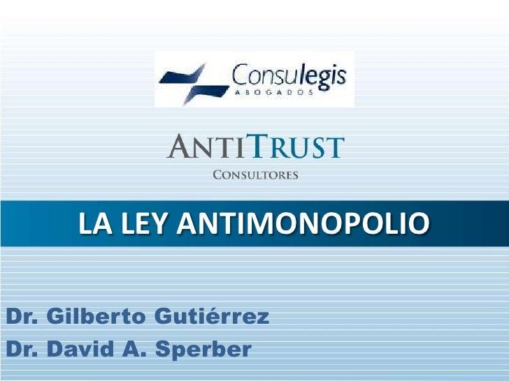 LA LEY ANTIMONOPOLIODr. Gilberto GutiérrezDr. David A. Sperber