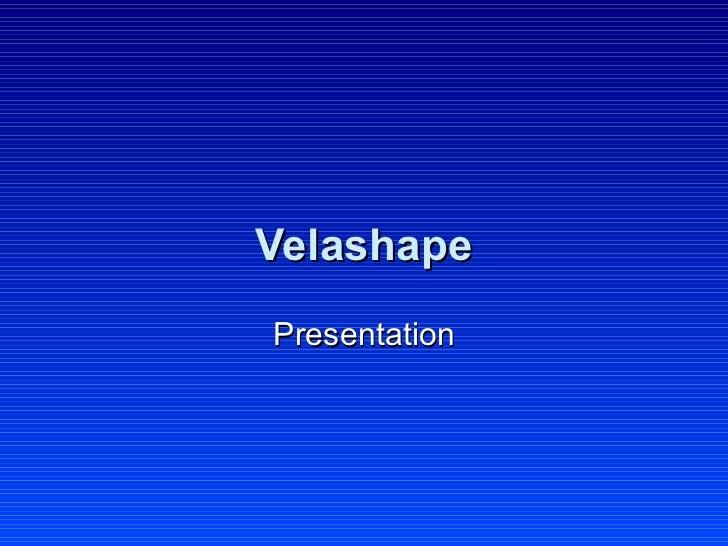 Velashape Presentation