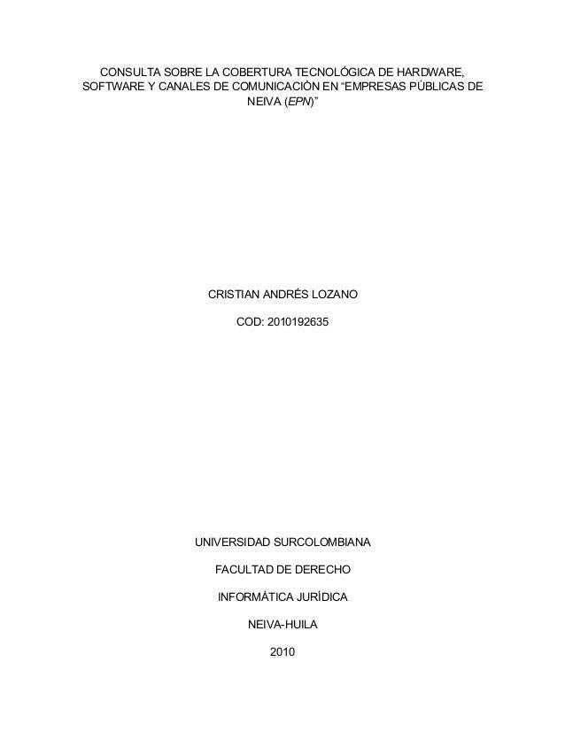 """CONSULTA SOBRE LA COBERTURA TECNOLÓGICA DE HARDWARE, SOFTWARE Y CANALES DE COMUNICACIÒN EN """"EMPRESAS PÚBLICAS DE NEIVA (EP..."""