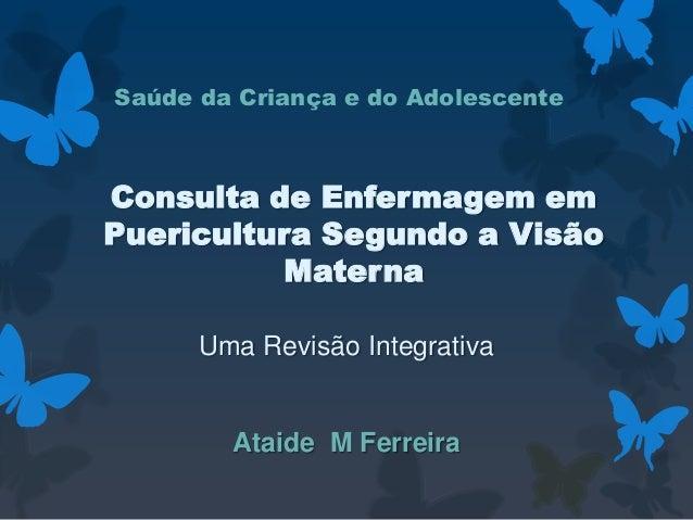 Uma Revisão Integrativa Ataide M Ferreira Saúde da Criança e do Adolescente Consulta de Enfermagem em Puericultura Segundo...