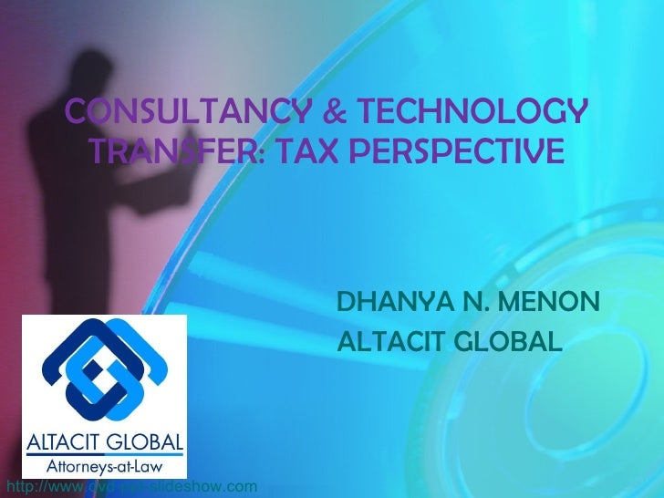 CONSULTANCY & TECHNOLOGY TRANSFER: TAX PERSPECTIVE   DHANYA N. MENON   ALTACIT GLOBAL http://www.dvd-ppt-slideshow.com