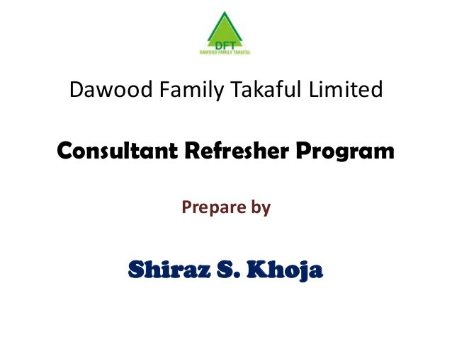 Dawood Family Takaful Limited Consultant Refresher Program Prepare by Shiraz S. Khoja