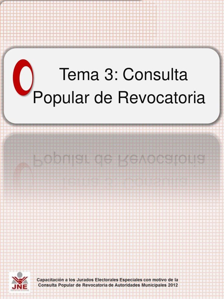 Tema 3: Consulta Popular deRevocatoria de Autoridades   Tema 3: ConsultaPopular de Revocatoria