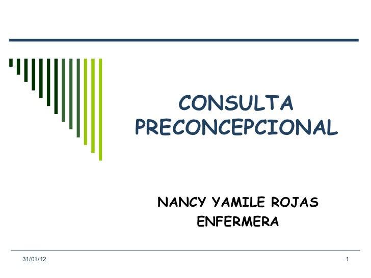 CONSULTA PRECONCEPCIONAL NANCY YAMILE ROJAS ENFERMERA 31/01/12