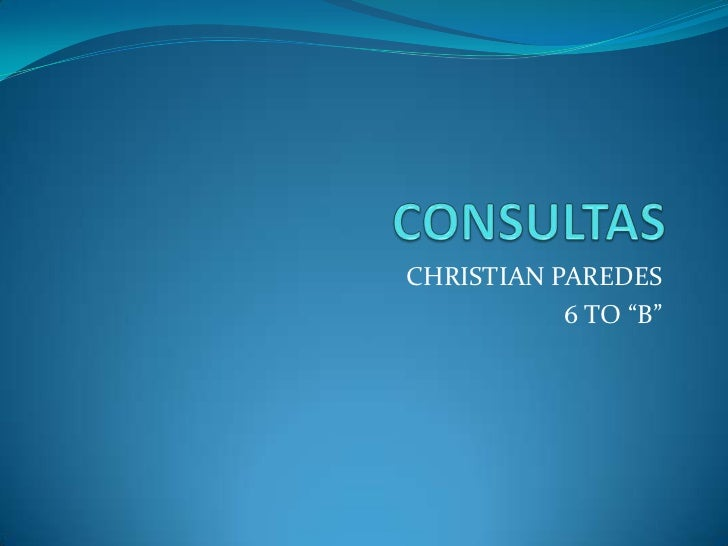 """CONSULTAS<br />CHRISTIAN PAREDES <br />6 TO """"B""""<br />"""