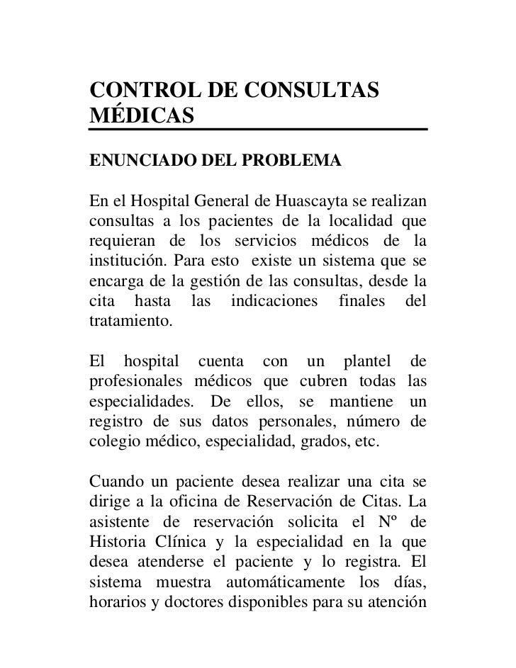 CONTROL DE CONSULTASMÉDICASENUNCIADO DEL PROBLEMAEn el Hospital General de Huascayta se realizanconsultas a los pacientes ...