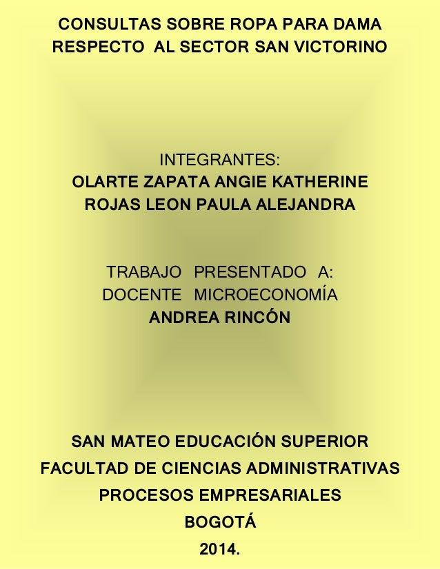 CONSULTAS SOBRE ROPA PARA DAMA RESPECTO AL SECTOR SAN VICTORINO  INTEGRANTES: OLARTE ZAPATA ANGIE KATHERINE ROJAS LEON PAU...