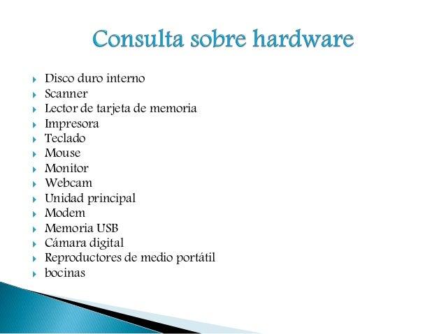  Disco duro interno  Scanner  Lector de tarjeta de memoria  Impresora  Teclado  Mouse  Monitor  Webcam  Unidad pr...