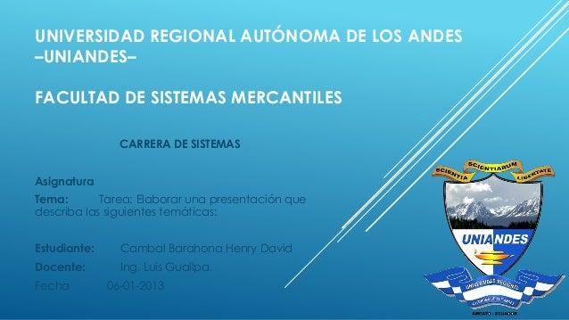 UNIVERSIDAD REGIONAL AUTÓNOMA DE LOS ANDES –UNIANDES–  FACULTAD DE SISTEMAS MERCANTILES CARRERA DE SISTEMAS Asignatura Tem...