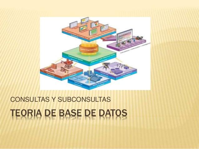 TEORIA DE BASE DE DATOS CONSULTAS Y SUBCONSULTAS
