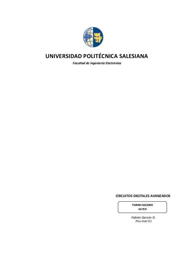 UNIVERSIDAD POLITÉCNICA SALESIANA Facultad de Ingeniería Electrónica  CIRCUITOS DIGITALES AVANZADOS TIMING HAZARDS GLITCH ...