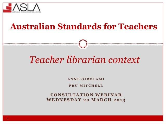 Australian Standards for Teachers        Teacher librarian context                  ANNE GIROLAMI                  PRU MIT...