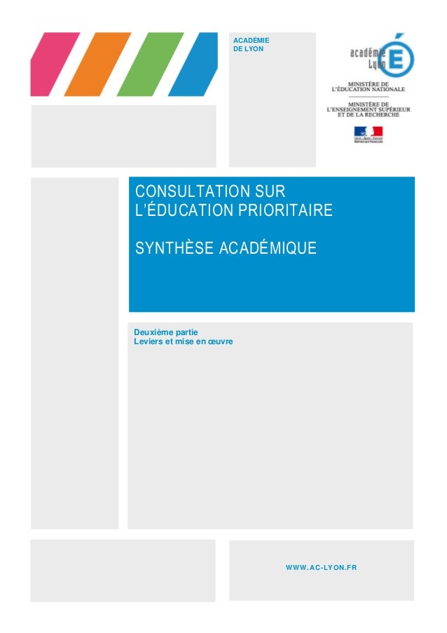 CONSULTATION SUR L'ÉDUCATION PRIORITAIRE SYNTHÈSE ACADÉMIQUE ACADÉMIE DE LYON WWW.AC-LYON.FR Deuxième partie Leviers et mi...