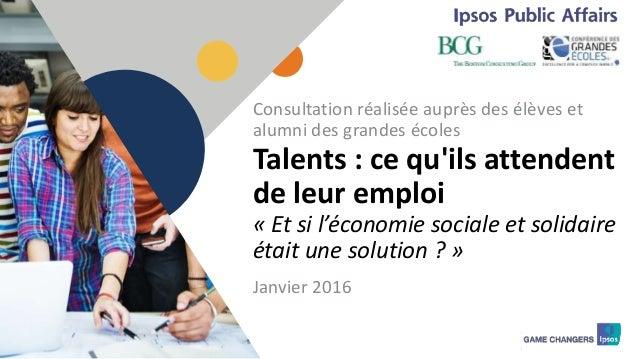 1 Talents : ce qu'ils attendent de leur emploi « Et si l'économie sociale et solidaire était une solution ? » Consultation...
