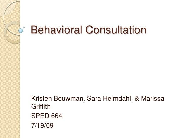 Behavioral Consultation<br />Kristen Bouwman, Sara Heimdahl, & Marissa Griffith<br />SPED 664<br />7/19/09<br />