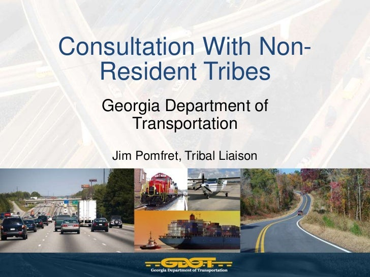 Consultation With Non-   Resident Tribes   Georgia Department of      Transportation    Jim Pomfret, Tribal Liaison