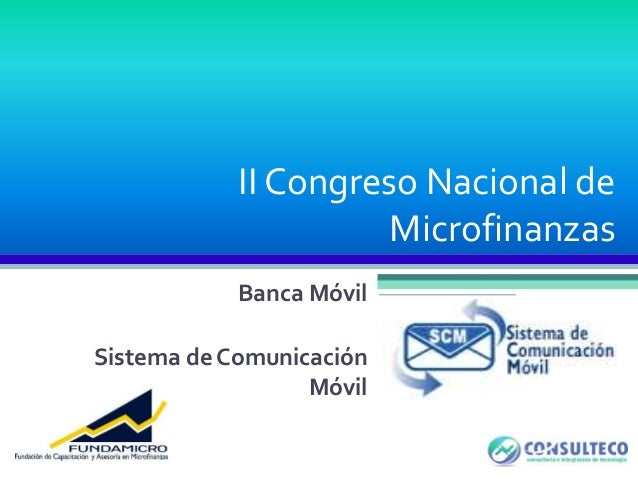 II Congreso Nacional de Microfinanzas Banca Móvil Sistema de Comunicación Móvil