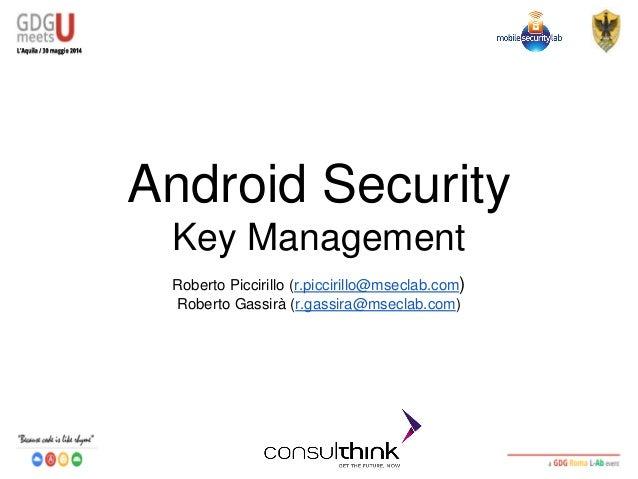 Android Security Key Management Roberto Piccirillo (r.piccirillo@mseclab.com) Roberto Gassirà (r.gassira@mseclab.com)