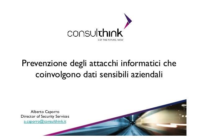 Prevenzione degli attacchi informatici che coinvolgono dati sensibili aziendali   Alberto Caporro  Director of Security ...