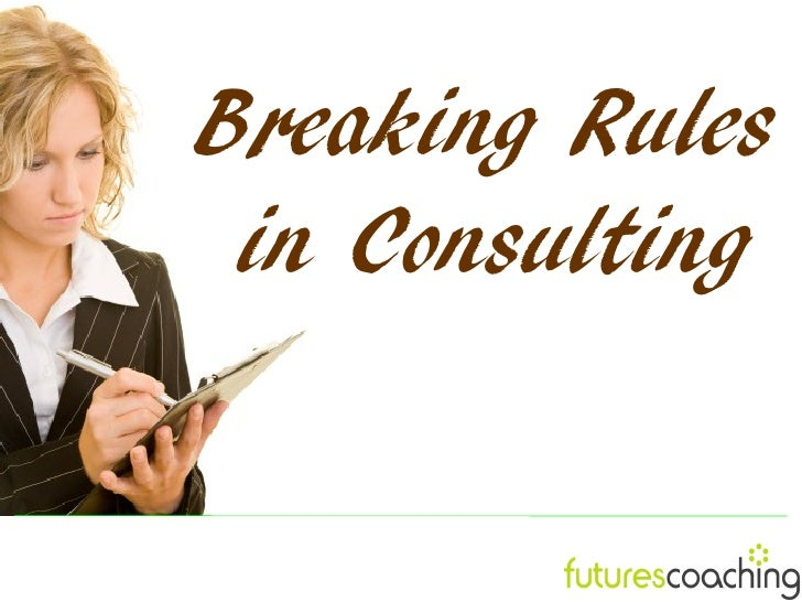 Breaking the Rules of Consulting