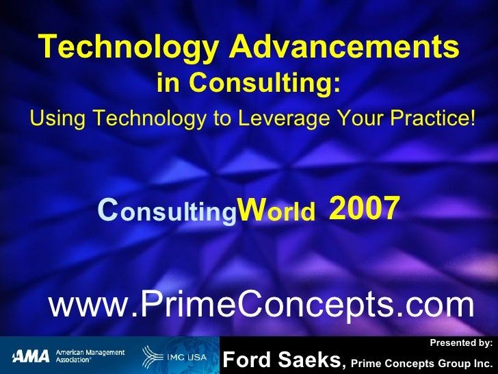 <ul><ul><ul><li>Presented by: </li></ul></ul></ul><ul><ul><ul><li>Ford Saeks ,  Prime Concepts Group Inc. </li></ul></ul><...
