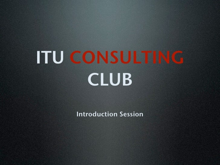 ITU CONSULTING     CLUB   Introduction Session
