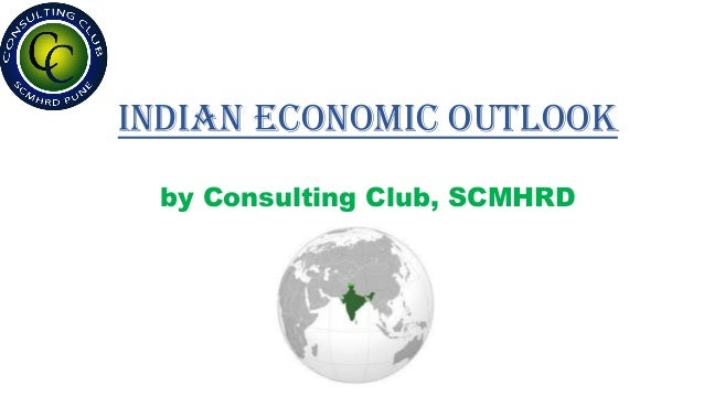 Indian Economic Outlook by Consulting Club, SCMHRD