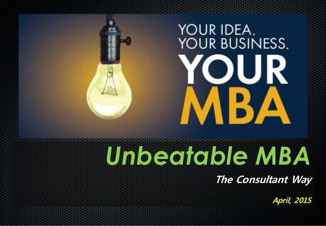 Unbeatable MBA The Consultant Way April, 2015