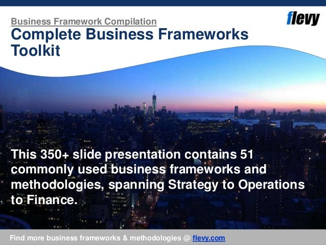 Business Framework Compilation Complete Business Frameworks Toolkit This 350+ slide presentation contains 51 commonly used...