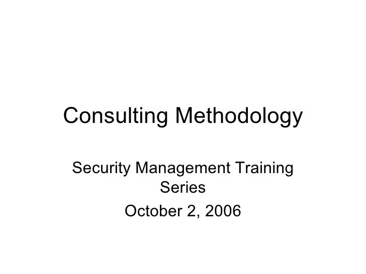 Consulting Methodology Security Management Training Series October 2, 2006