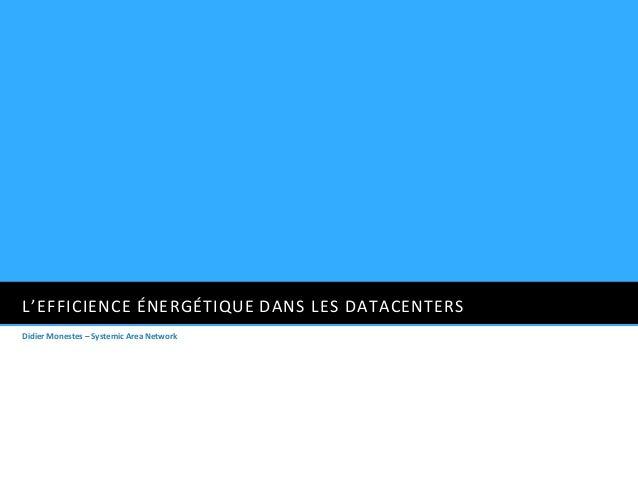 L'EFFICIENCE ÉNERGÉTIQUE DANS LES DATACENTERSDidier Monestes – Systemic Area Network