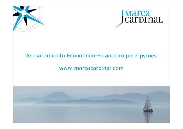 Asesoramiento Económico-Financiero para pymes           www.marcacardinal.com