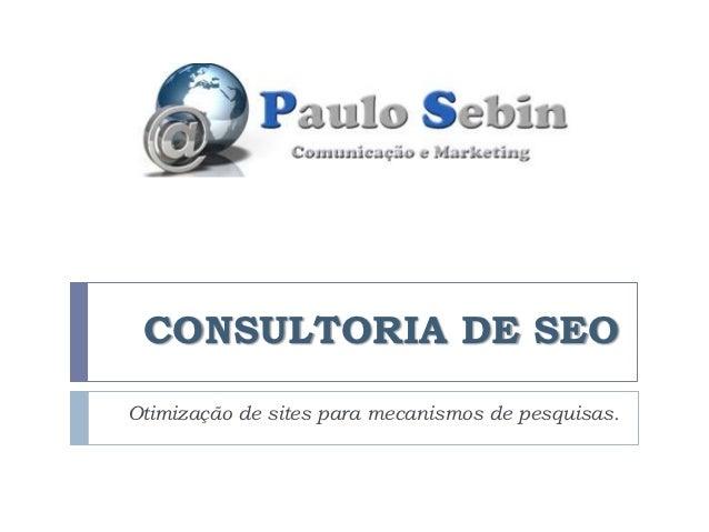 CONSULTORIA DE SEOOtimização de sites para mecanismos de pesquisas.
