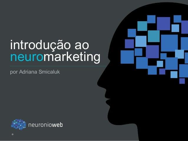 introdução ao neuromarketing por Adriana Smicaluk