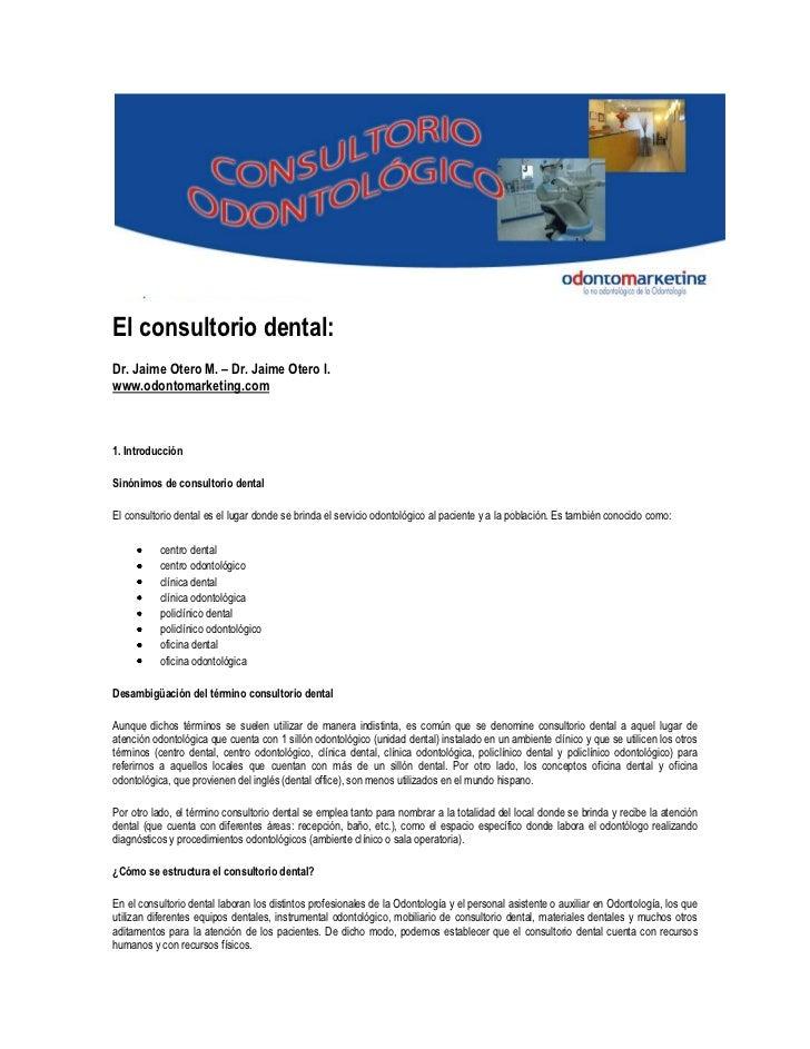 El consultorio dental: <br />Dr. Jaime Otero M. – Dr. Jaime Otero I.www.odontomarketing.com <br />1. Introducción<br />Sin...